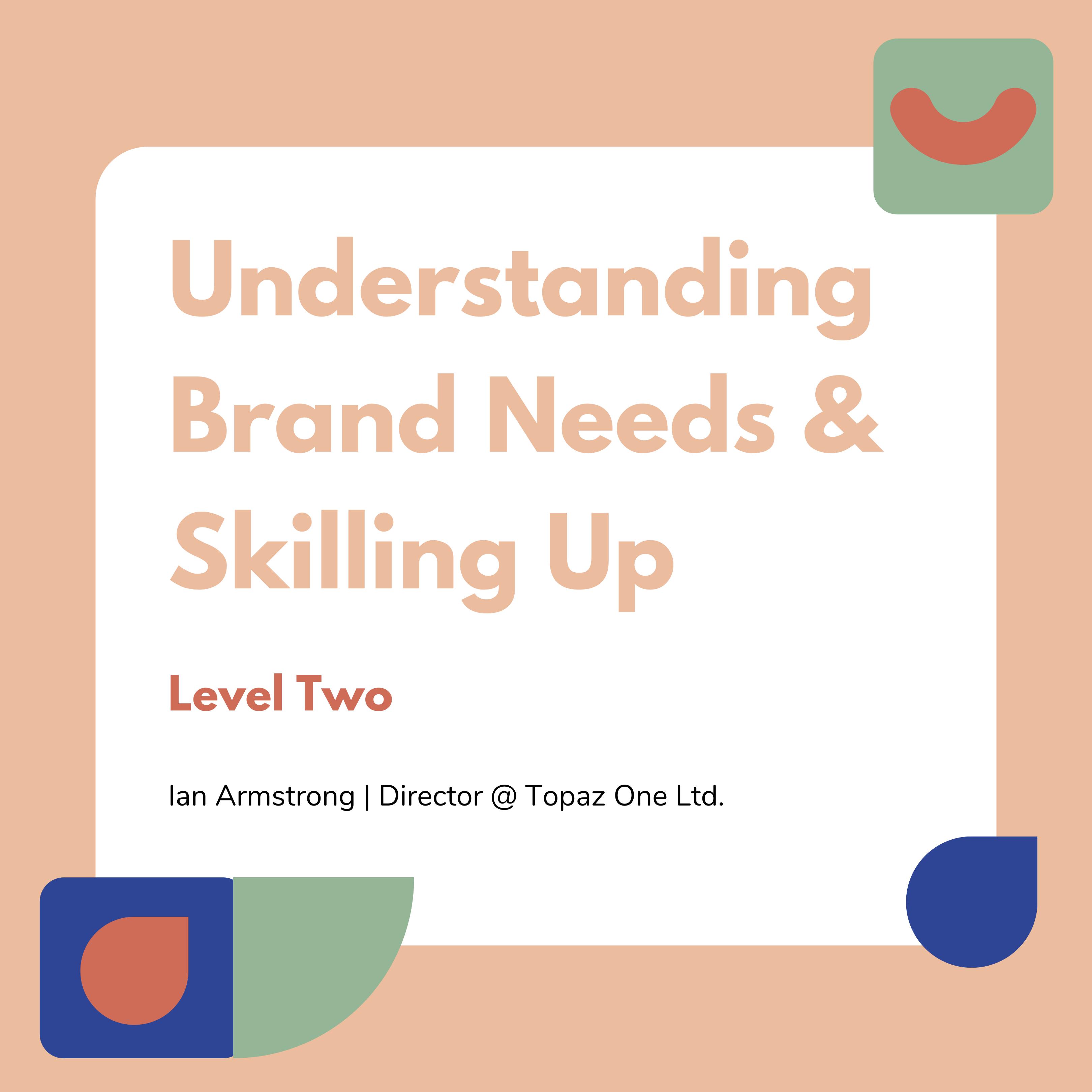 Understanding Brands Needs & Skilling Up